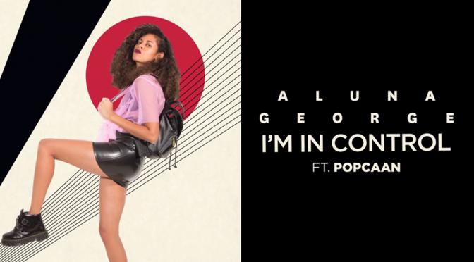 AlunaGeorge feat. Popcaan – I'm In Control